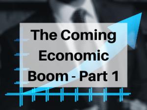 The-Coming-Economic-Boom-Part-1