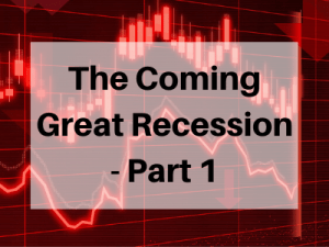 The-Coming-Great-Recession-Part-1