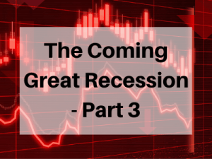 The-Coming-Great-Recession-Part-3