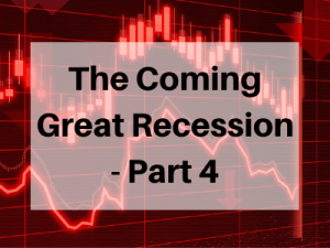 The-Coming-Great-Recession-Part-4